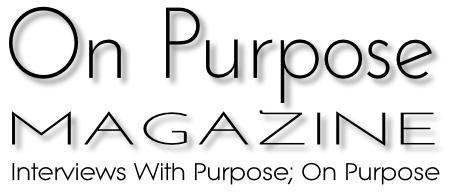On Purpose Magazine - Inspiring, educational and entertaining stories and interviews
